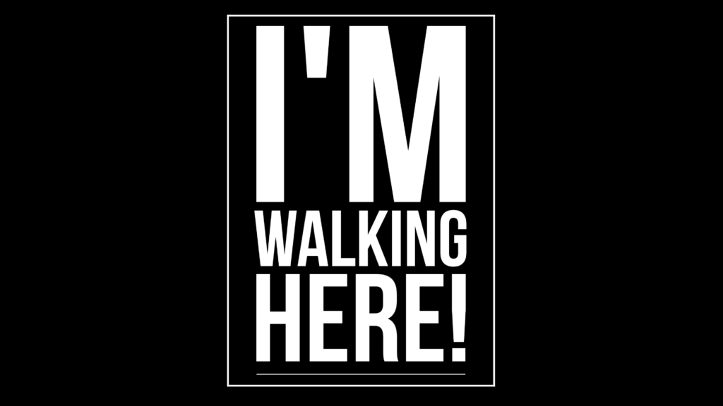 I'm walking here
