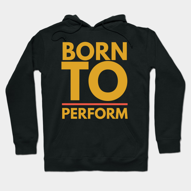 Born To Perform 2